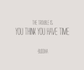 The Trouble Is, You Think You Have Time